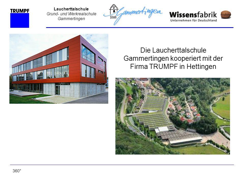 Laucherttalschule Grund- und Werkrealschule Gammertingen Die Laucherttalschule Gammertingen kooperiert mit der Firma TRUMPF in Hettingen 360°
