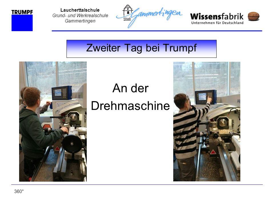 Laucherttalschule Grund- und Werkrealschule Gammertingen Zweiter Tag bei Trumpf 360° An der Drehmaschine
