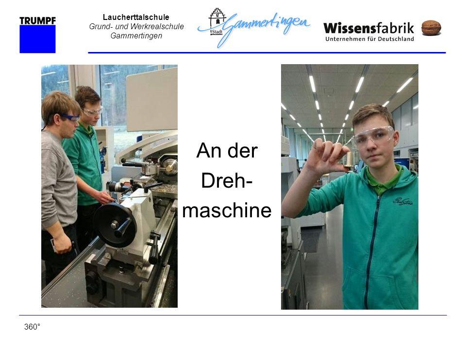 Laucherttalschule Grund- und Werkrealschule Gammertingen 360° Und an der CNC- Drehmaschine