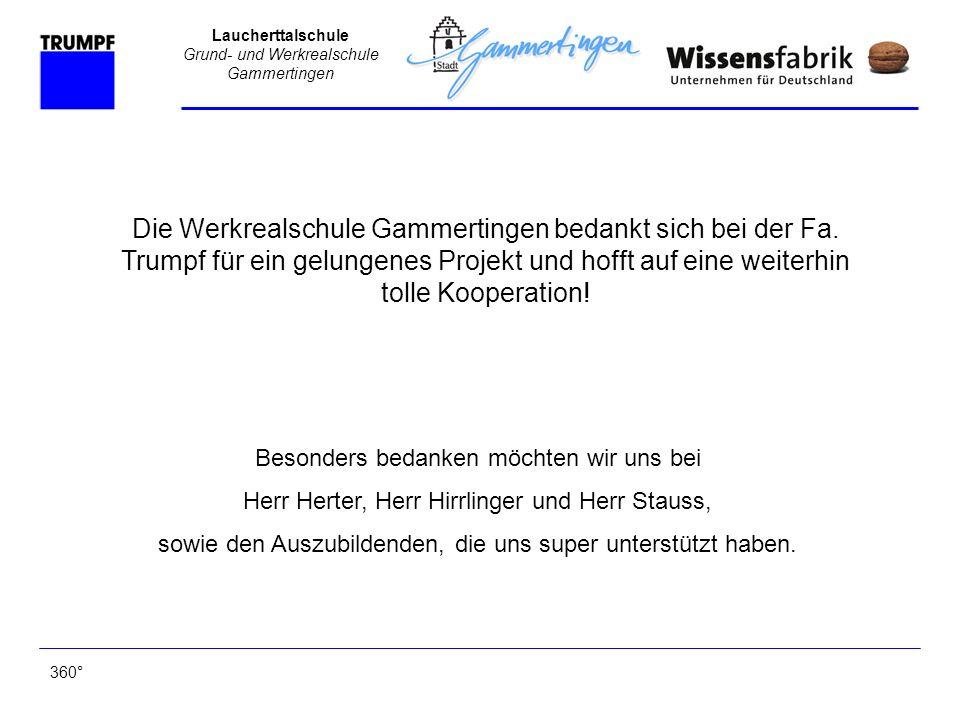 Laucherttalschule Grund- und Werkrealschule Gammertingen Die Werkrealschule Gammertingen bedankt sich bei der Fa. Trumpf für ein gelungenes Projekt un
