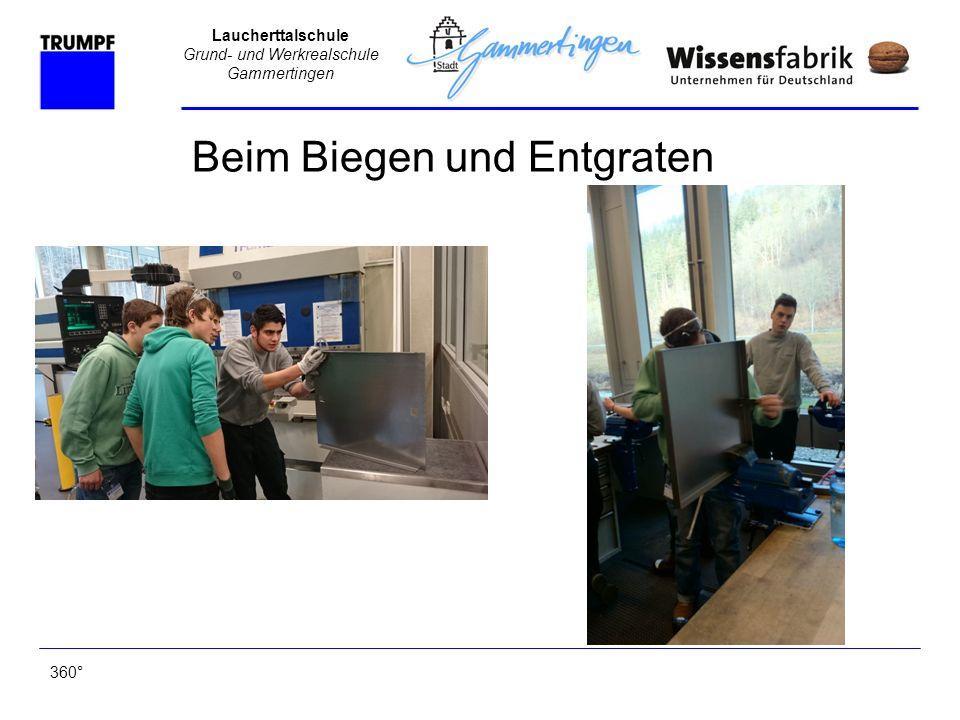 Laucherttalschule Grund- und Werkrealschule Gammertingen Beim Biegen und Entgraten 360°