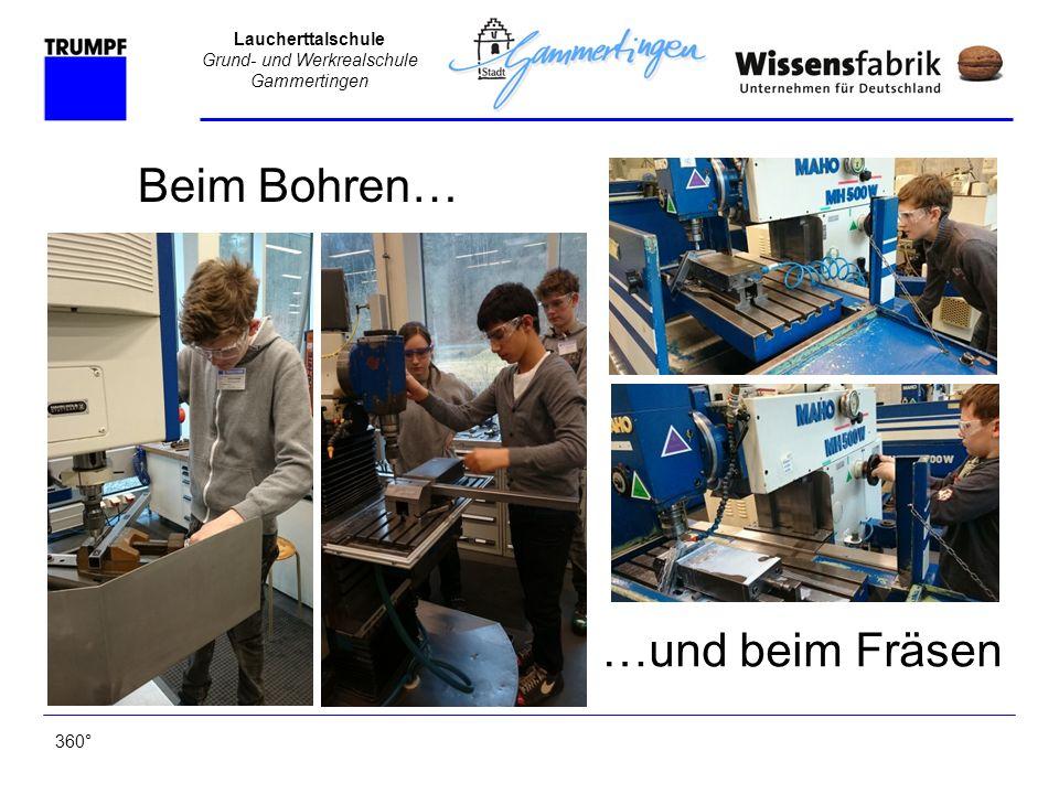 Laucherttalschule Grund- und Werkrealschule Gammertingen Beim Bohren… 360° …und beim Fräsen
