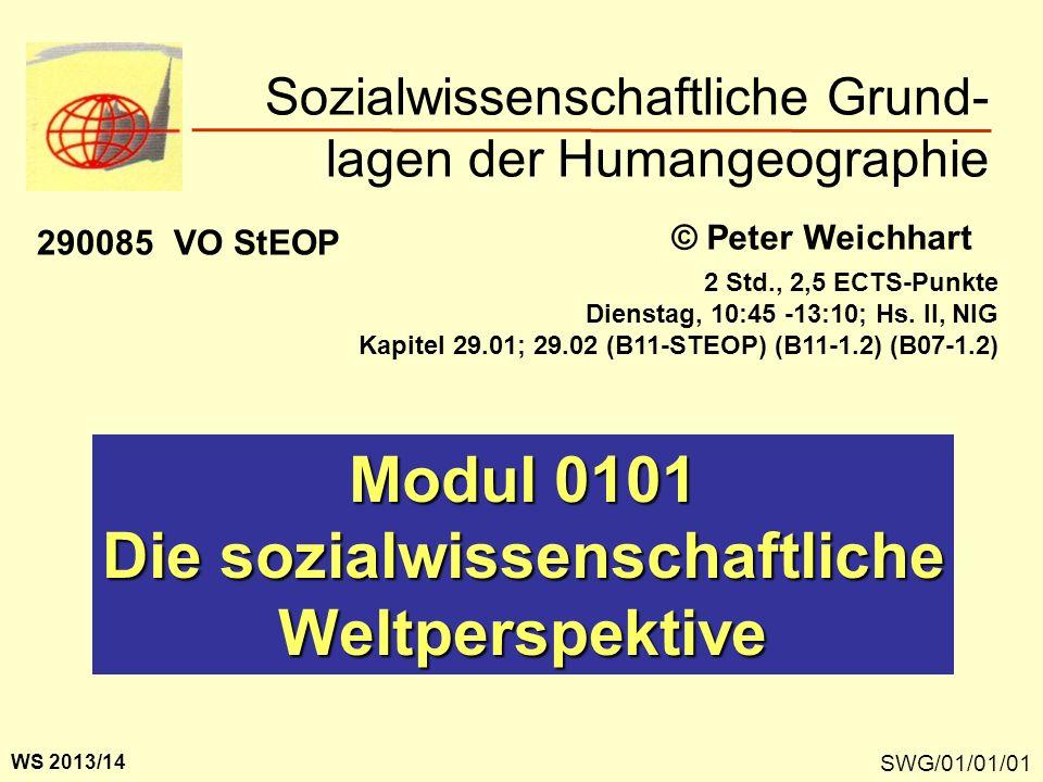 SWG/01/01/01 Modul 0101 Die sozialwissenschaftliche Weltperspektive Sozialwissenschaftliche Grund- lagen der Humangeographie © Peter Weichhart WS 2013
