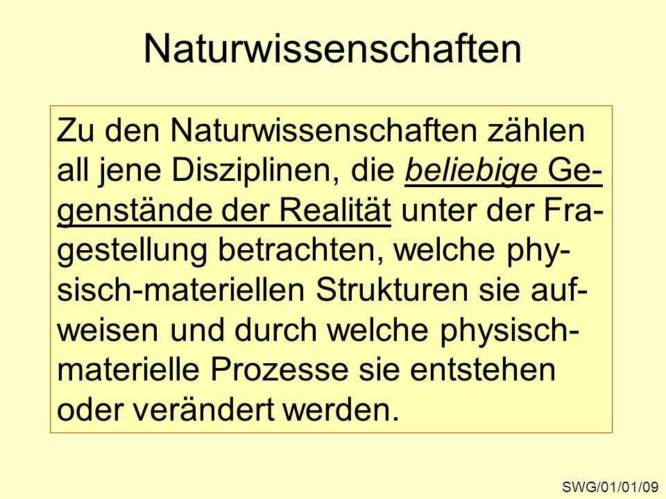 Naturwissenschaften SWG/01/01/09 Zu den Naturwissenschaften zählen all jene Disziplinen, die beliebige Ge- genstände der Realität unter der Fra- geste