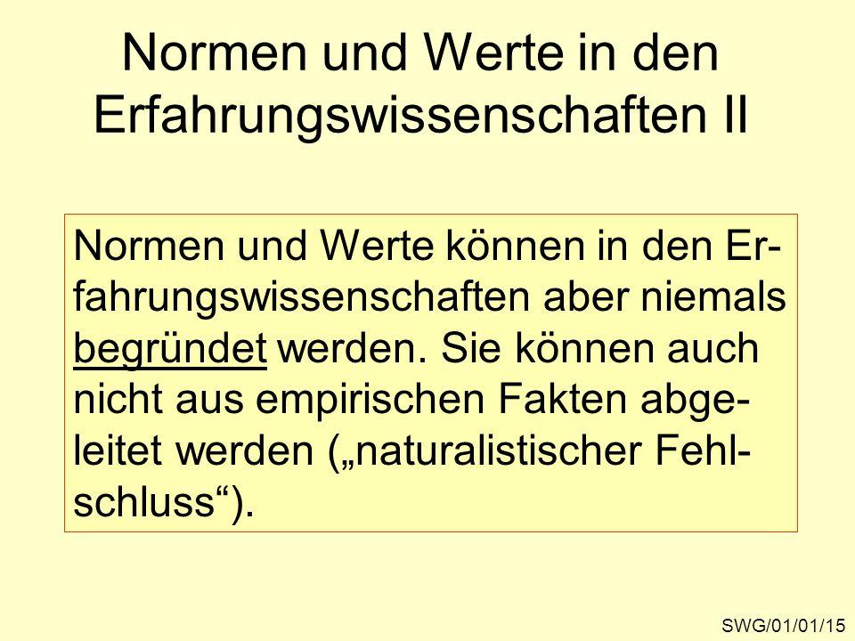 Normen und Werte in den Erfahrungswissenschaften II SWG/01/01/15 Normen und Werte können in den Er- fahrungswissenschaften aber niemals begründet werd