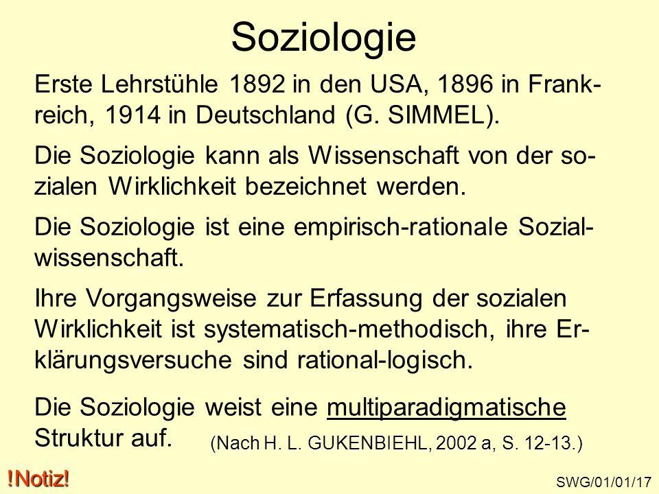 Soziologie SWG/01/01/17 Erste Lehrstühle 1892 in den USA, 1896 in Frank- reich, 1914 in Deutschland (G. SIMMEL). Die Soziologie kann als Wissenschaft
