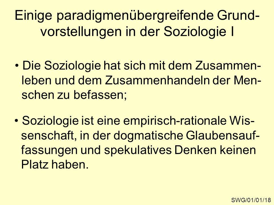 Einige paradigmenübergreifende Grund- vorstellungen in der Soziologie I SWG/01/01/18 Die Soziologie hat sich mit dem Zusammen- leben und dem Zusammenh