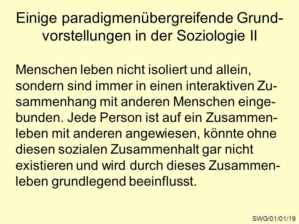 SWG/01/01/19 Einige paradigmenübergreifende Grund- vorstellungen in der Soziologie II Menschen leben nicht isoliert und allein, sondern sind immer in