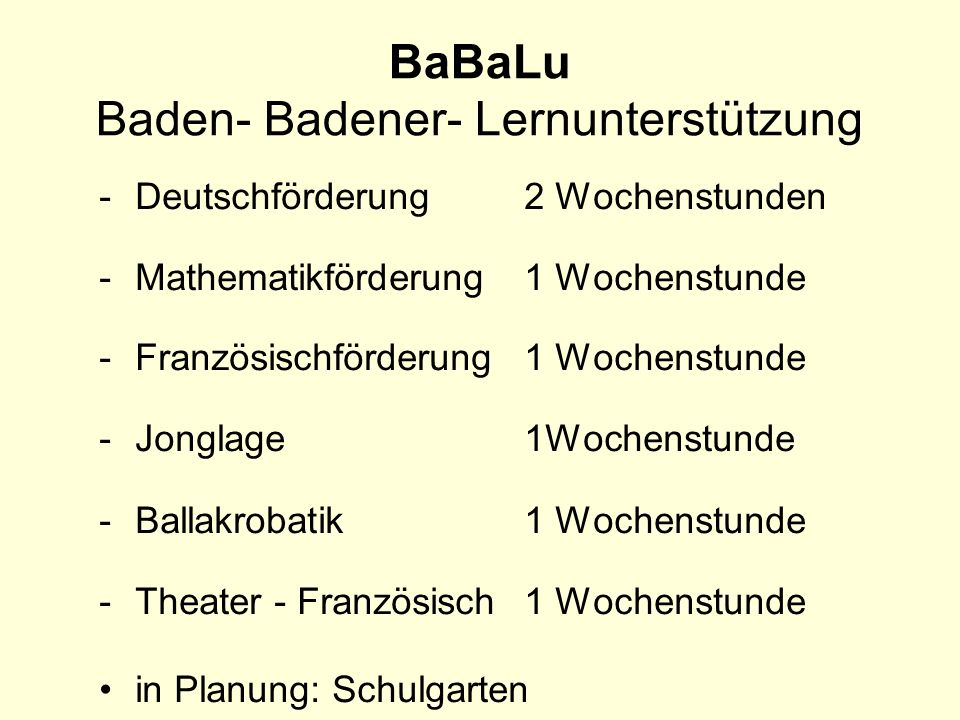 BaBaLu Baden- Badener- Lernunterstützung -Deutschförderung 2 Wochenstunden -Mathematikförderung 1 Wochenstunde -Französischförderung1 Wochenstunde -Jo