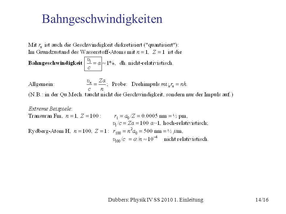 14/16Dubbers: Physik IV SS 2010 1. Einleitung Bahngeschwindigkeiten