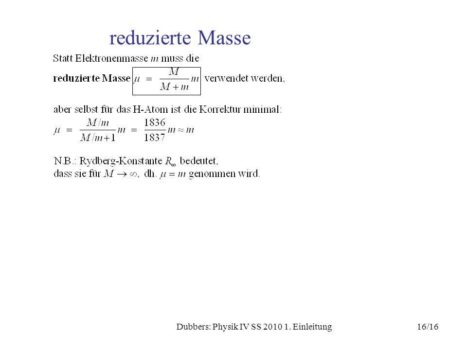 16/16Dubbers: Physik IV SS 2010 1. Einleitung reduzierte Masse