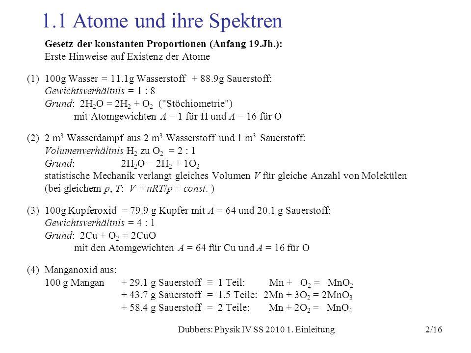 2/16Dubbers: Physik IV SS 2010 1. Einleitung 1.1 Atome und ihre Spektren Gesetz der konstanten Proportionen (Anfang 19.Jh.): Erste Hinweise auf Existe