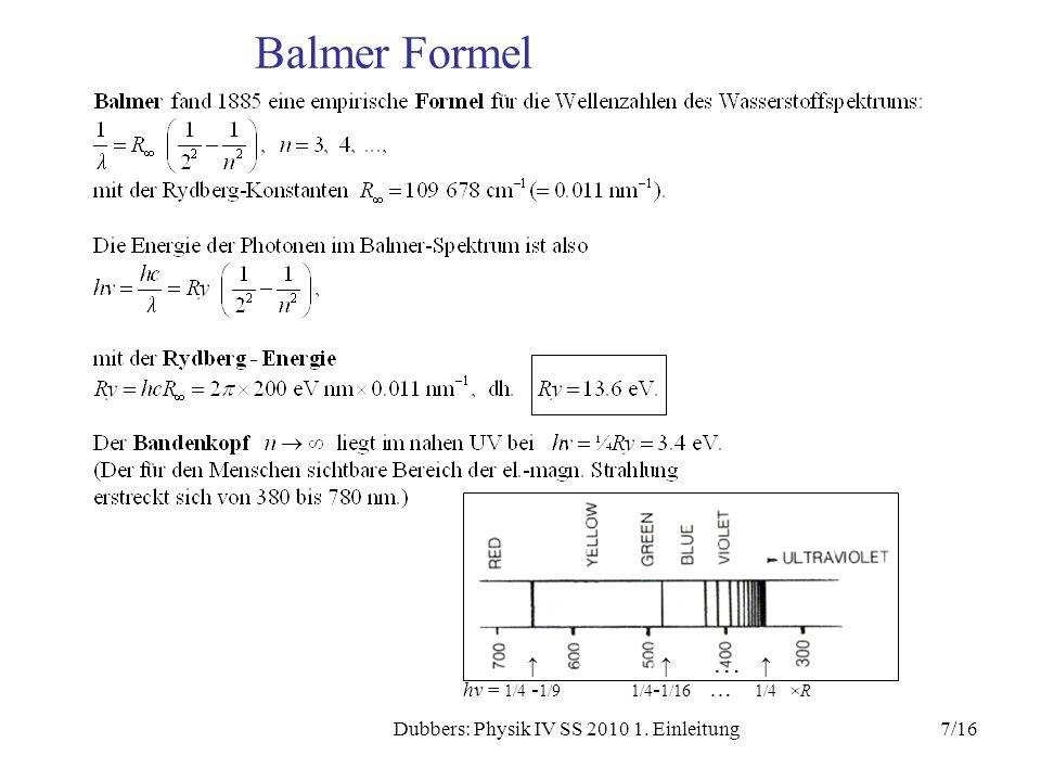 7/16Dubbers: Physik IV SS 2010 1. Einleitung Balmer Formel … hν = 1/4 - 1/9 1/4 - 1/16 … 1/4 ×R