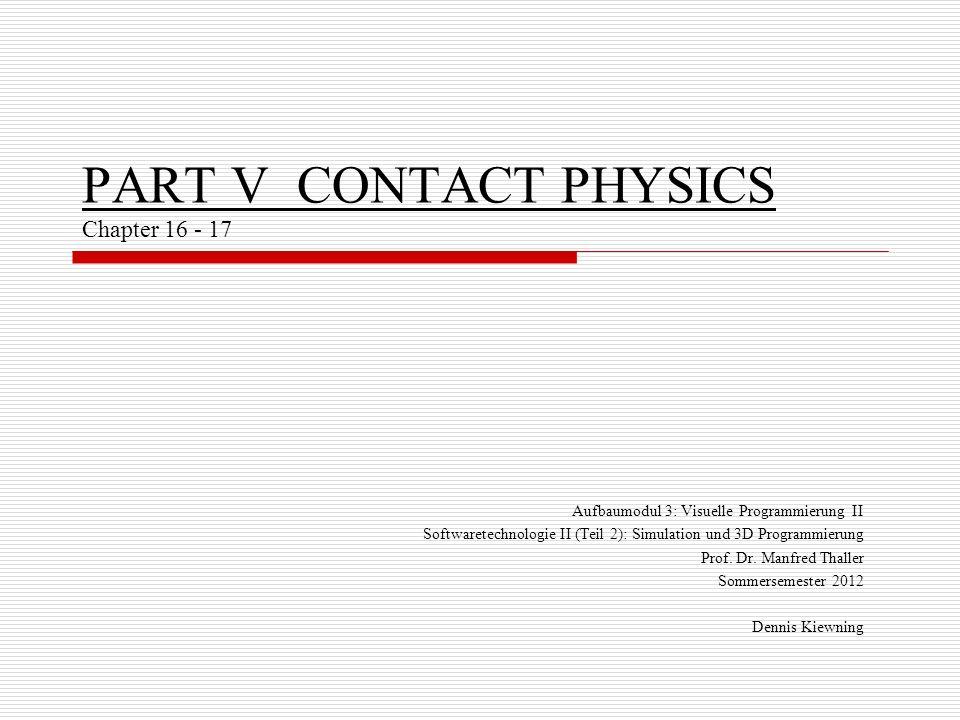 PART V CONTACT PHYSICS Chapter 16 - 17 Aufbaumodul 3: Visuelle Programmierung II Softwaretechnologie II (Teil 2): Simulation und 3D Programmierung Pro