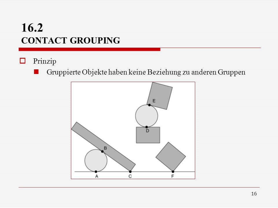 16 16.2 CONTACT GROUPING Prinzip Gruppierte Objekte haben keine Beziehung zu anderen Gruppen