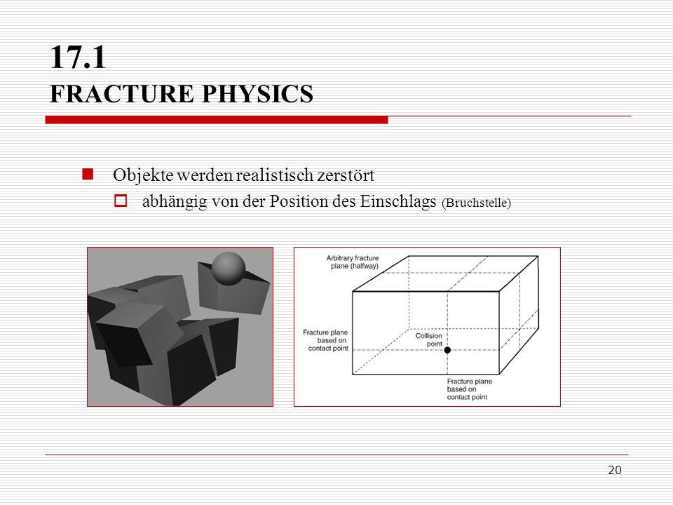 20 Objekte werden realistisch zerstört abhängig von der Position des Einschlags (Bruchstelle) 17.1 FRACTURE PHYSICS