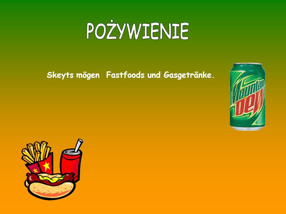 Skeyts mögen Fastfoods und Gasgetränke.