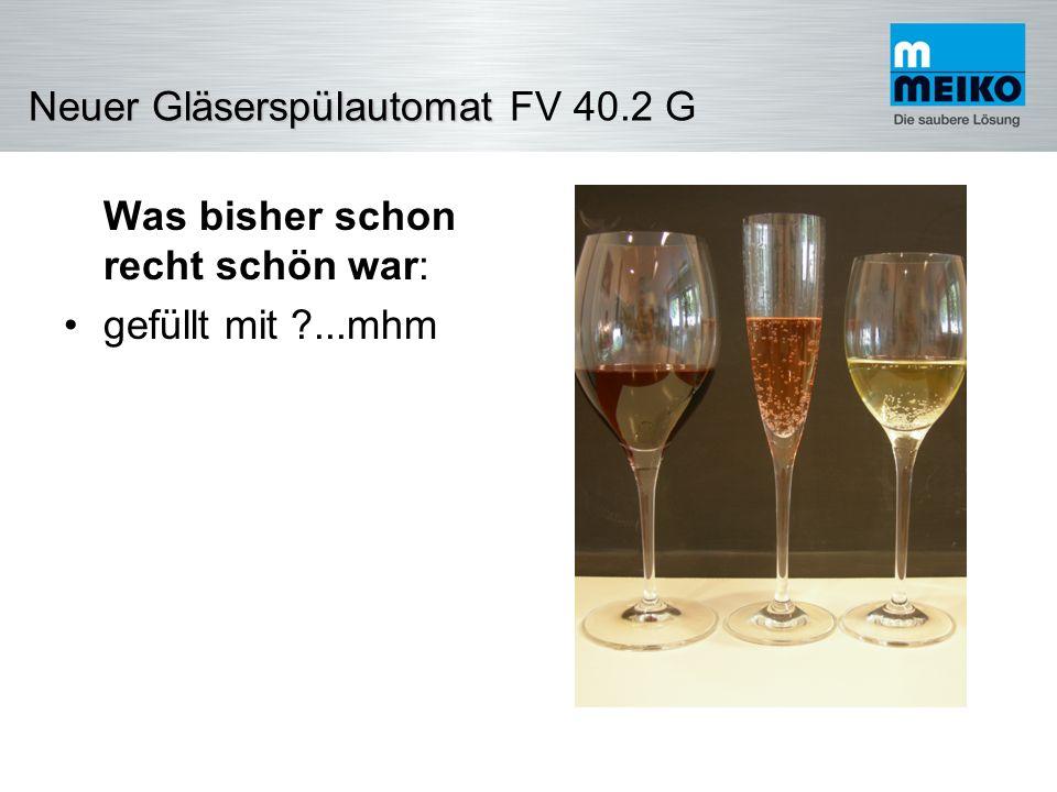 NeuerGläserspülautomat Neuer Gläserspülautomat FV 40.2 G Zufriedene Gäste – viele sind heute Weinkenner - kommen wieder Kein Glasbruch durch Polieren (Kosten) Keine Verletzungen des Personals (Kosten durch Ausfall) Ihre Zusatz- Nutzen: Und Ihre größter Zusatz- Nutzen: