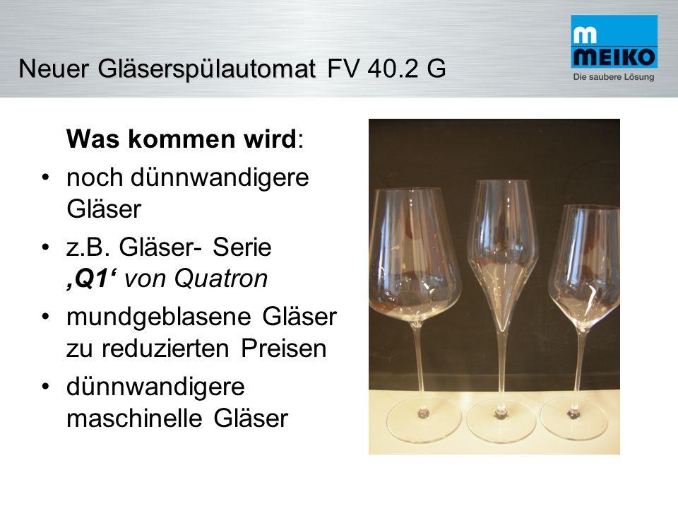 NeuerGläserspülautomat Neuer Gläserspülautomat FV 40.2 G Was kommen wird: Q1 von Quatron mit Inhalt … und noch ein Schluck….