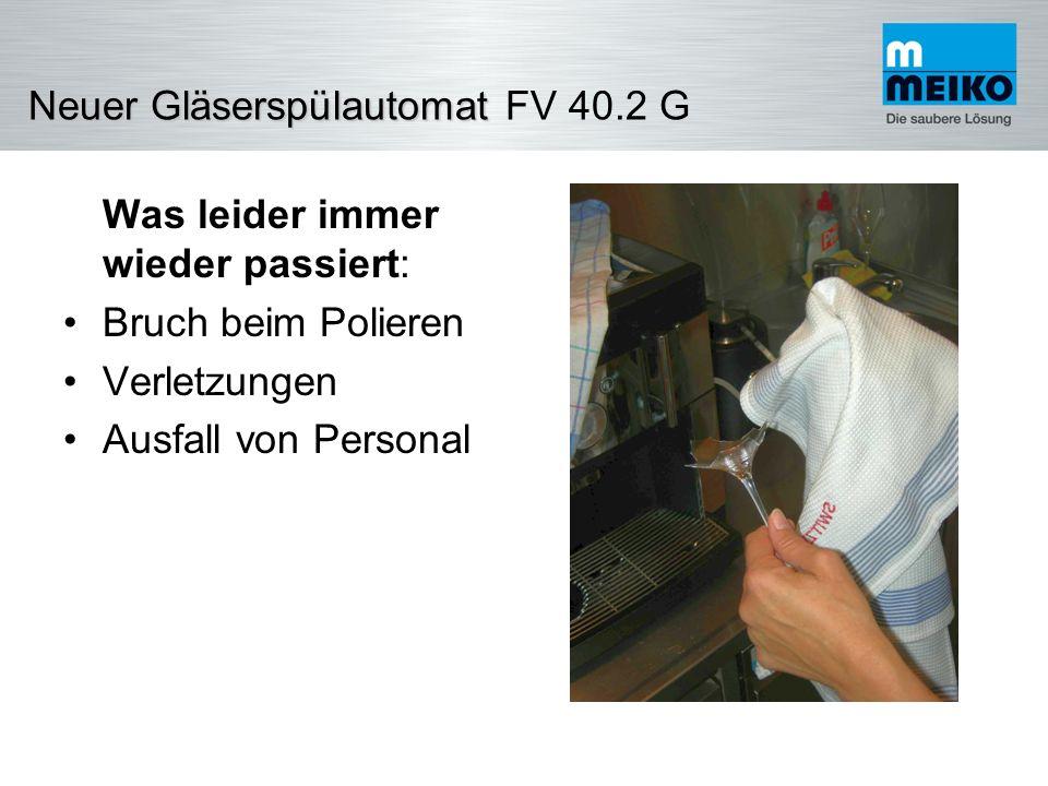 NeuerGläserspülautomat Neuer Gläserspülautomat FV 40.2 G Eine gute Lösung für OHNE polieren: Gläserspüler + externe Osmoseanlage ABER: doppelte Kosten