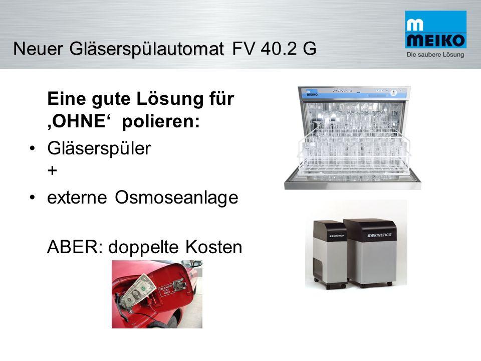 NeuerGläserspülautomat Neuer Gläserspülautomat FV 40.2 G FV 40.2 G + GiO- Modul 700mm 820mm Die Lösung von MEIKO: FV 40.2 G … mit integrierter GiO- Umkehrosmose- Modul im Sockel