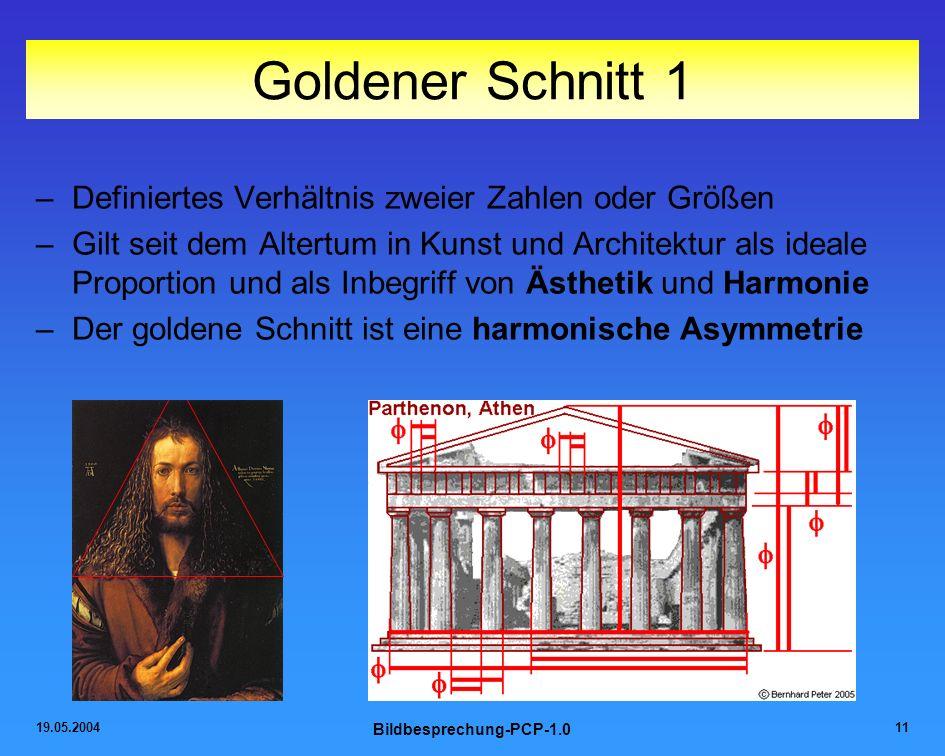 19.05.2004 Bildbesprechung-PCP-1.0 11 Goldener Schnitt 1 –Definiertes Verhältnis zweier Zahlen oder Größen –Gilt seit dem Altertum in Kunst und Archit