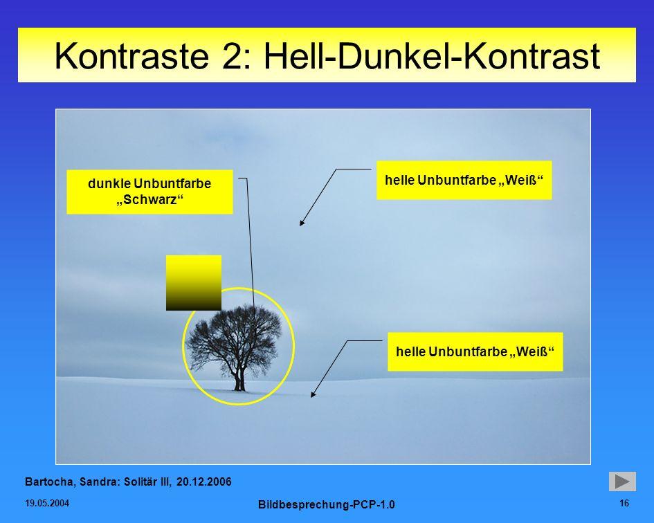 19.05.2004 Bildbesprechung-PCP-1.0 16 Kontraste 2: Hell-Dunkel-Kontrast Bartocha, Sandra: Solitär III, 20.12.2006 helle Unbuntfarbe Weiß dunkle Unbunt
