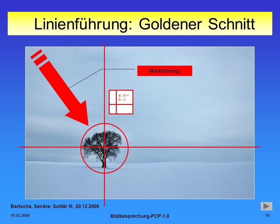 19.05.2004 Bildbesprechung-PCP-1.0 18 Linienführung: Goldener Schnitt Bartocha, Sandra: Solitär III, 20.12.2006 Blickführung a : b = b : c
