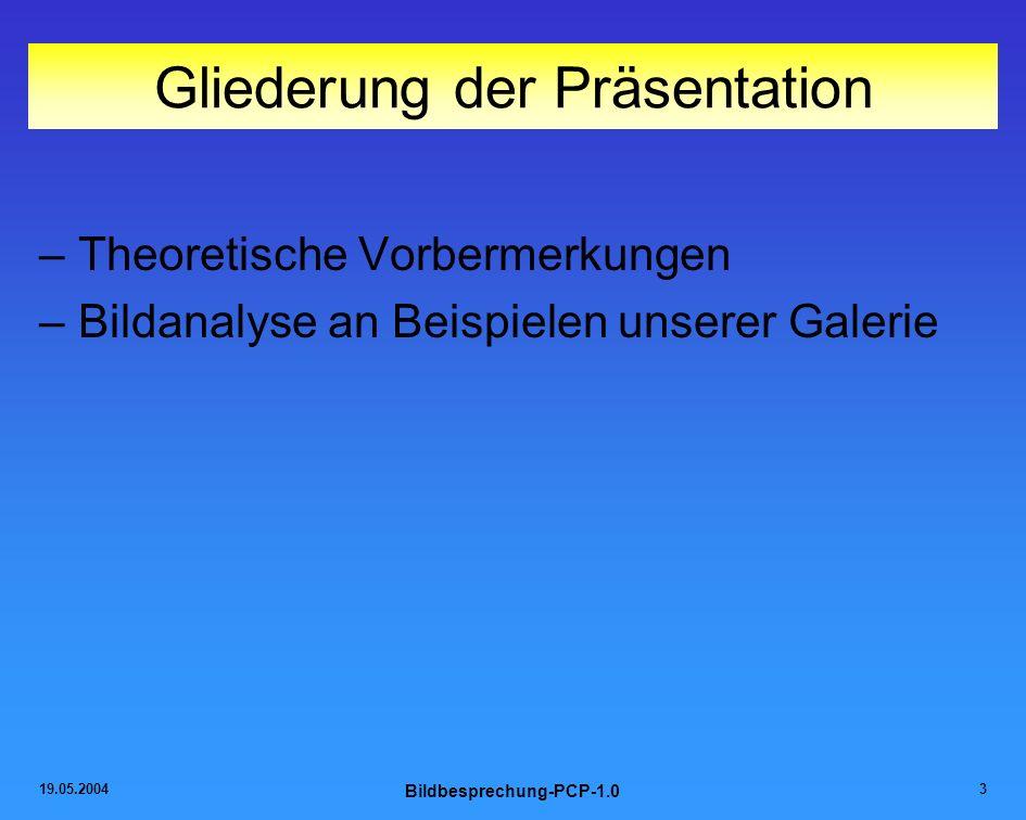 19.05.2004 Bildbesprechung-PCP-1.0 3 Gliederung der Präsentation –Theoretische Vorbermerkungen –Bildanalyse an Beispielen unserer Galerie