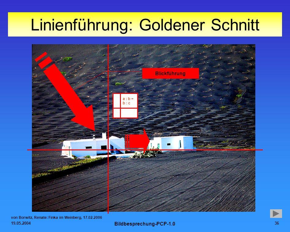 19.05.2004 Bildbesprechung-PCP-1.0 36 Linienführung: Goldener Schnitt a : b = b : c von Borwitz, Renate: Finka im Weinberg, 17.02.2006 Blickführung