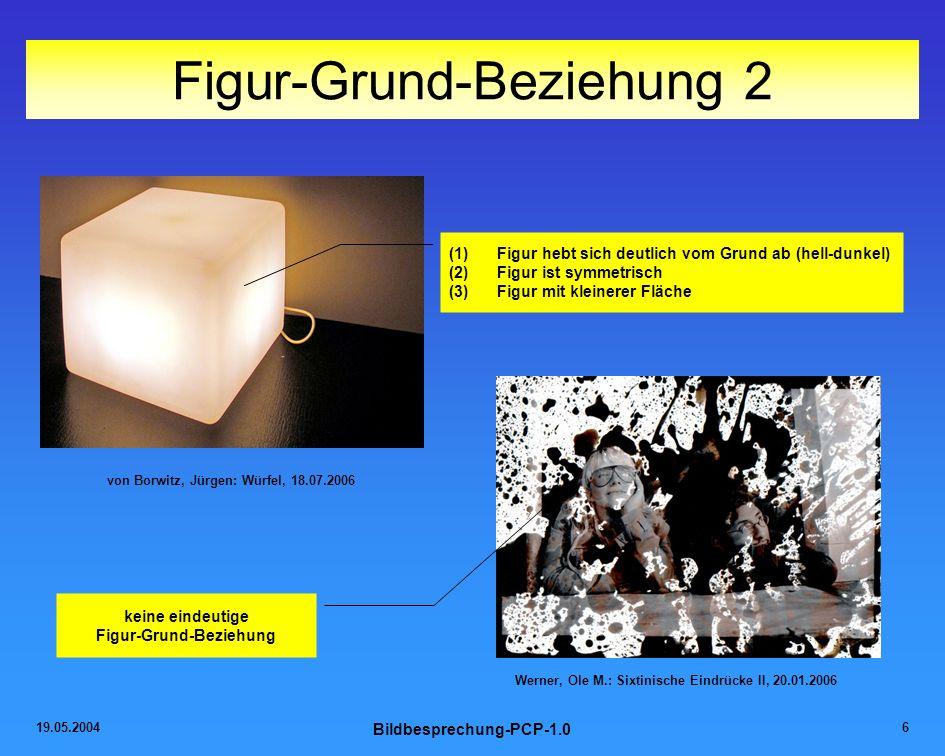 19.05.2004 Bildbesprechung-PCP-1.0 6 Figur-Grund-Beziehung 2 von Borwitz, Jürgen: Würfel, 18.07.2006 (1)Figur hebt sich deutlich vom Grund ab (hell-du