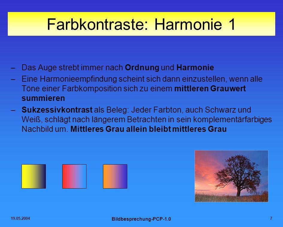 19.05.2004 Bildbesprechung-PCP-1.0 7 Farbkontraste: Harmonie 1 –Das Auge strebt immer nach Ordnung und Harmonie –Eine Harmonieempfindung scheint sich