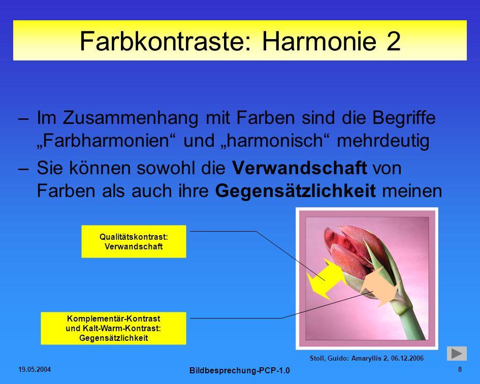 19.05.2004 Bildbesprechung-PCP-1.0 8 Farbkontraste: Harmonie 2 –Im Zusammenhang mit Farben sind die Begriffe Farbharmonien und harmonisch mehrdeutig –