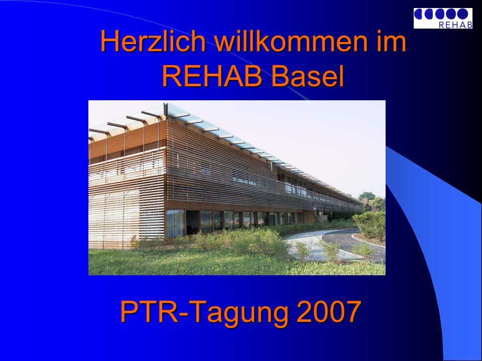 PTR-Tagung 2007 Herzlich willkommen im REHAB Basel
