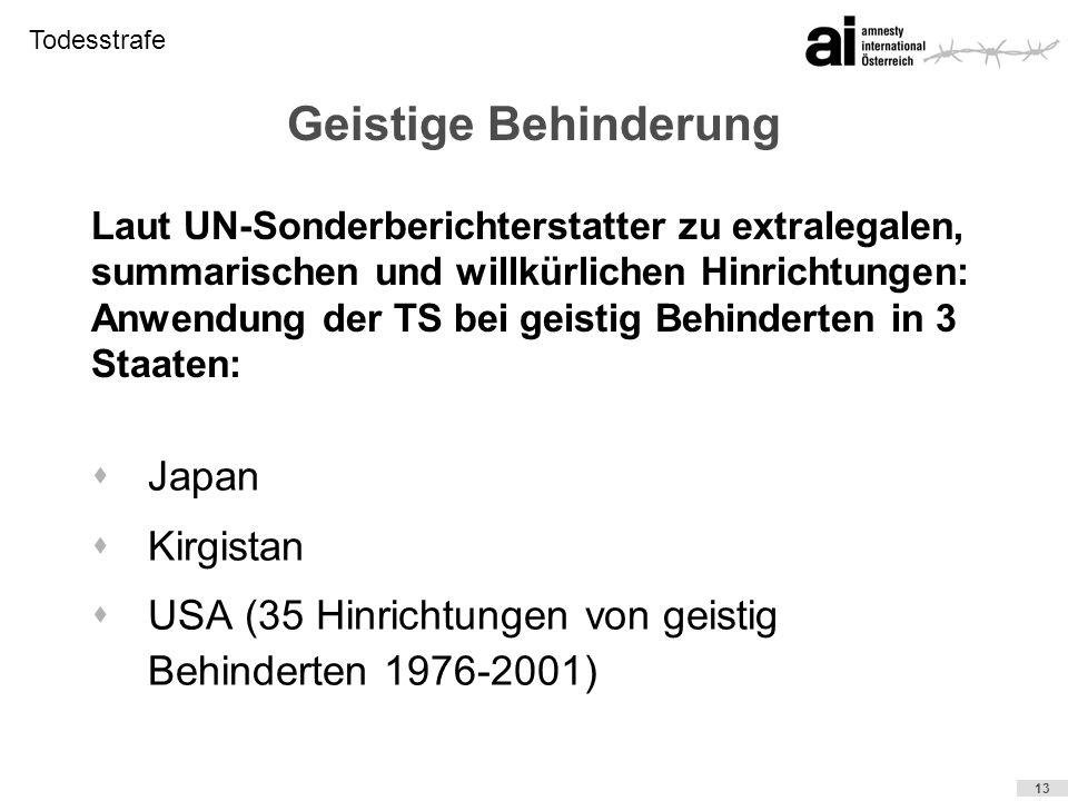 Todesstrafe 13 Geistige Behinderung sJapan sKirgistan sUSA (35 Hinrichtungen von geistig Behinderten 1976-2001) Laut UN-Sonderberichterstatter zu extr
