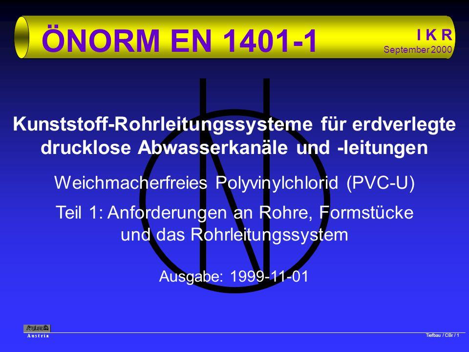 A u s t r i a Tiefbau / CBr / 1 I K R September 2000 ÖNORM EN 1401-1 Kunststoff-Rohrleitungssysteme für erdverlegte drucklose Abwasserkanäle und -leit