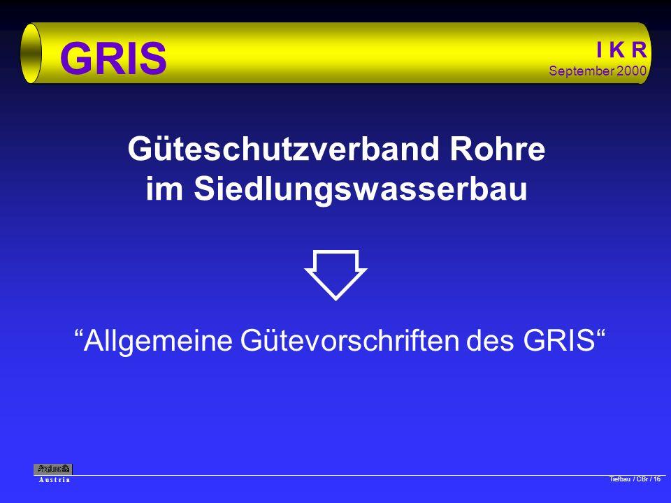 A u s t r i a Tiefbau / CBr / 16 I K R September 2000 GRIS Güteschutzverband Rohre im Siedlungswasserbau Allgemeine Gütevorschriften des GRIS