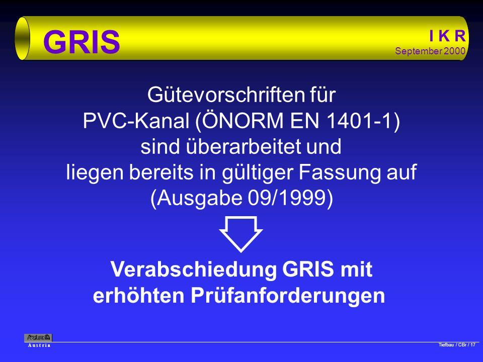 A u s t r i a Tiefbau / CBr / 17 I K R September 2000 GRIS Gütevorschriften für PVC-Kanal (ÖNORM EN 1401-1) sind überarbeitet und liegen bereits in gü