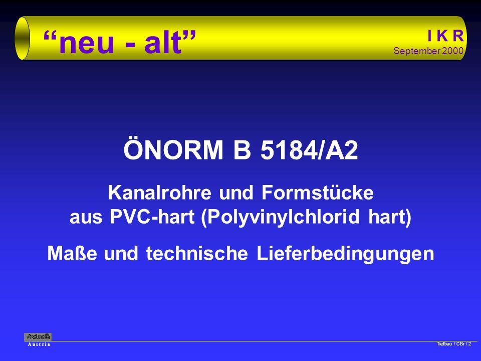 A u s t r i a Tiefbau / CBr / 2 I K R September 2000 neu - alt ÖNORM B 5184/A2 Kanalrohre und Formstücke aus PVC-hart (Polyvinylchlorid hart) Maße und