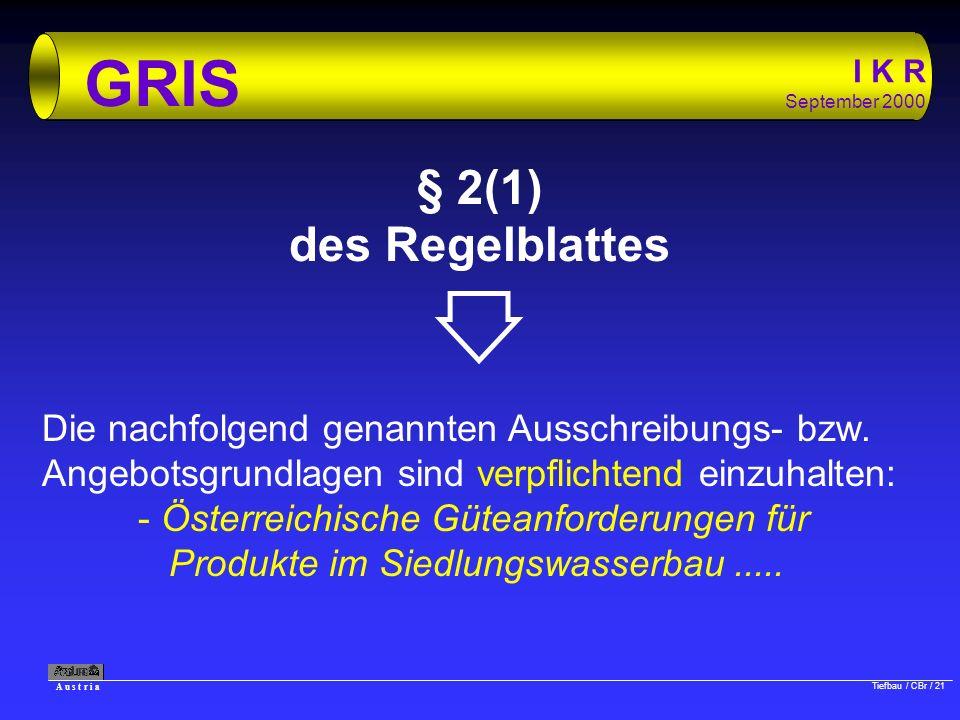 A u s t r i a Tiefbau / CBr / 21 I K R September 2000 GRIS § 2(1) des Regelblattes Die nachfolgend genannten Ausschreibungs- bzw. Angebotsgrundlagen s
