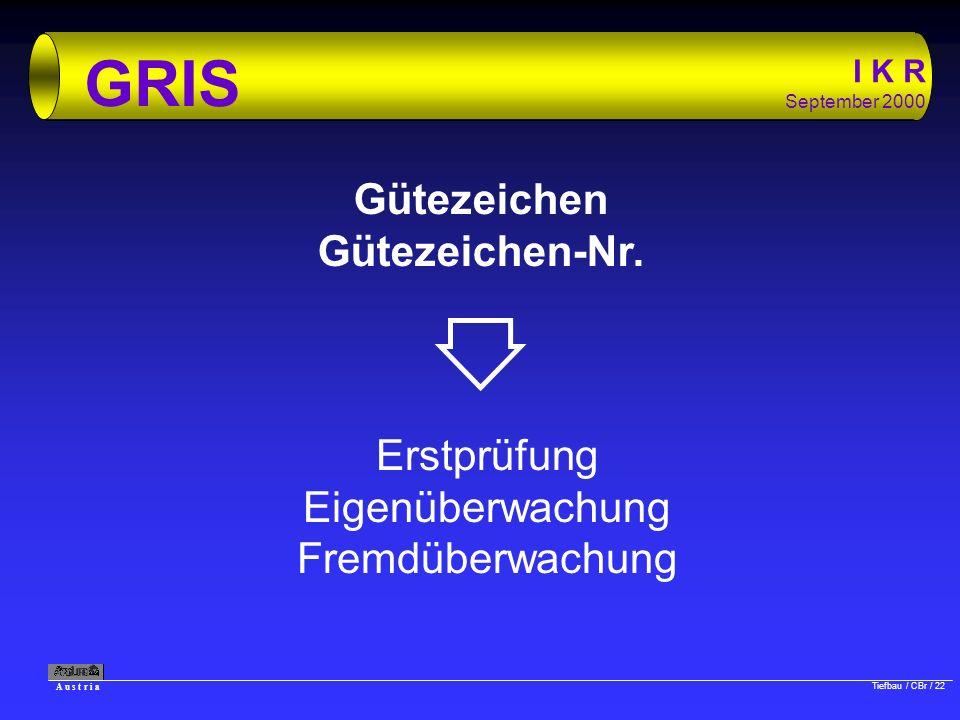 A u s t r i a Tiefbau / CBr / 22 I K R September 2000 GRIS Gütezeichen Gütezeichen-Nr. Erstprüfung Eigenüberwachung Fremdüberwachung
