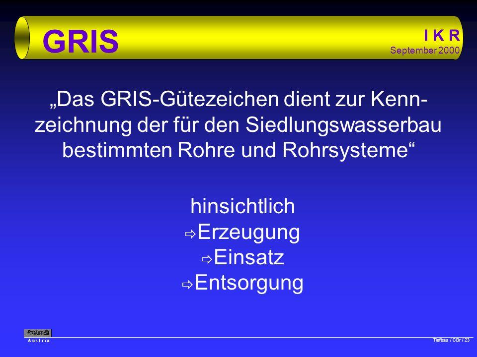 A u s t r i a Tiefbau / CBr / 23 I K R September 2000 GRIS Das GRIS-Gütezeichen dient zur Kenn- zeichnung der für den Siedlungswasserbau bestimmten Ro