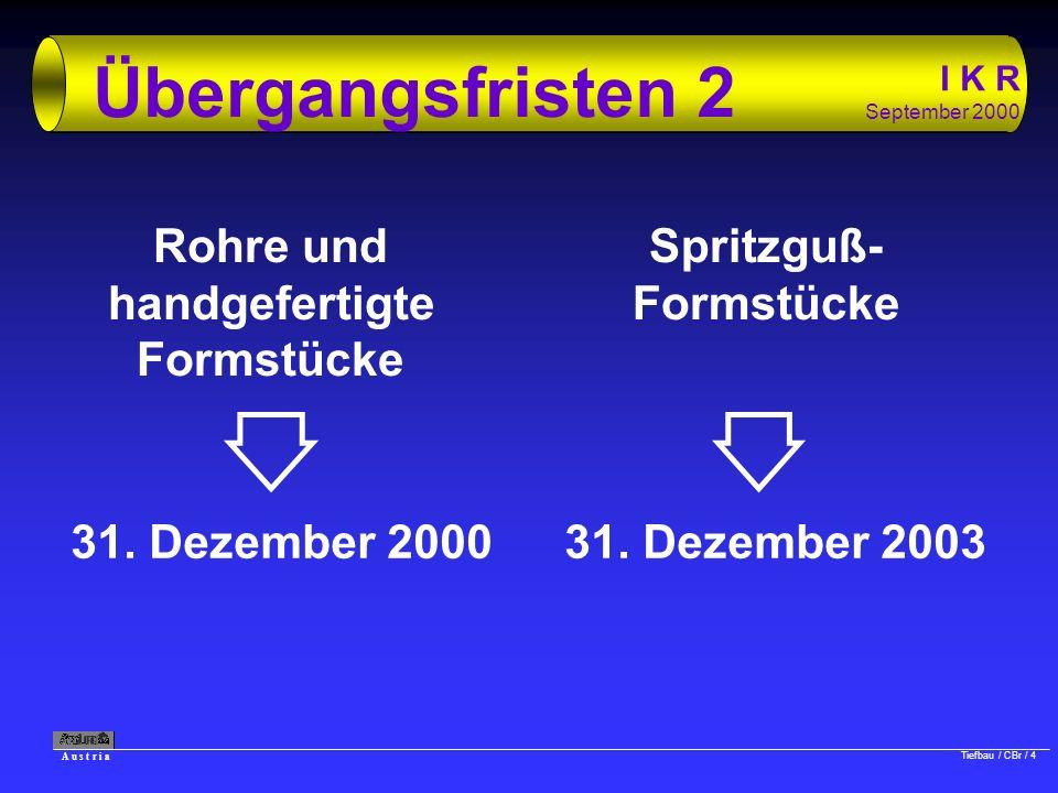 A u s t r i a Tiefbau / CBr / 4 I K R September 2000 Übergangsfristen 2 31. Dezember 200031. Dezember 2003 Rohre und handgefertigte Formstücke Spritzg