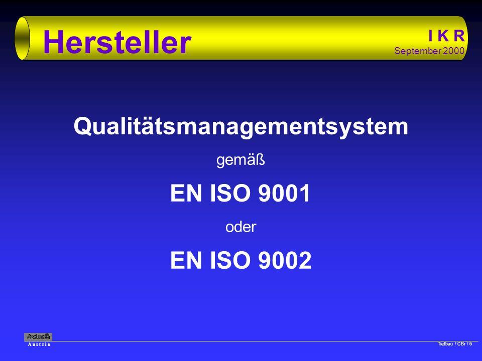 A u s t r i a Tiefbau / CBr / 6 I K R September 2000 Hersteller Qualitätsmanagementsystem gemäß EN ISO 9001 oder EN ISO 9002