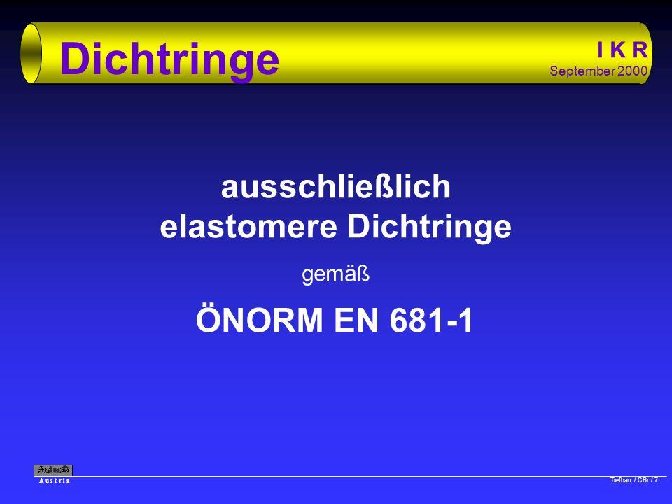 A u s t r i a Tiefbau / CBr / 7 I K R September 2000 Dichtringe ausschließlich elastomere Dichtringe gemäß ÖNORM EN 681-1