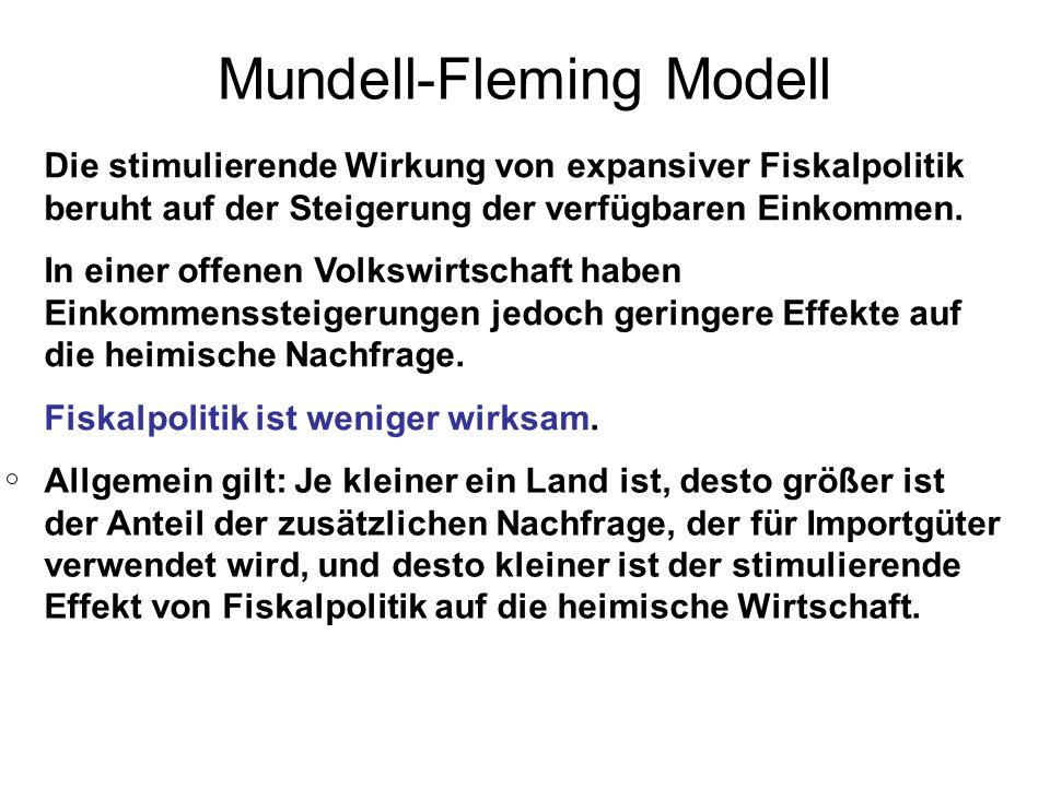 Mundell-Fleming Modell Die stimulierende Wirkung von expansiver Fiskalpolitik beruht auf der Steigerung der verfügbaren Einkommen. In einer offenen Vo