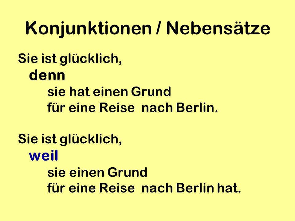 Konjunktionen / Nebensätze Sie ist glücklich, denn sie hat einen Grund für eine Reise nach Berlin. Sie ist glücklich, weil sie einen Grund für eine Re