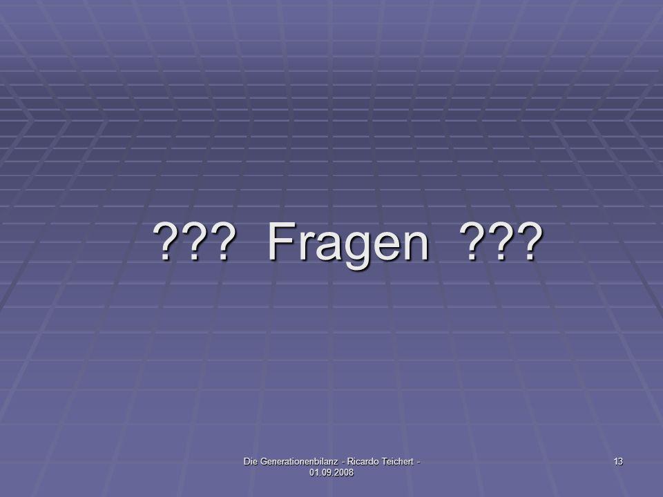 ??? Fragen ??? 13Die Generationenbilanz - Ricardo Teichert - 01.09.2008