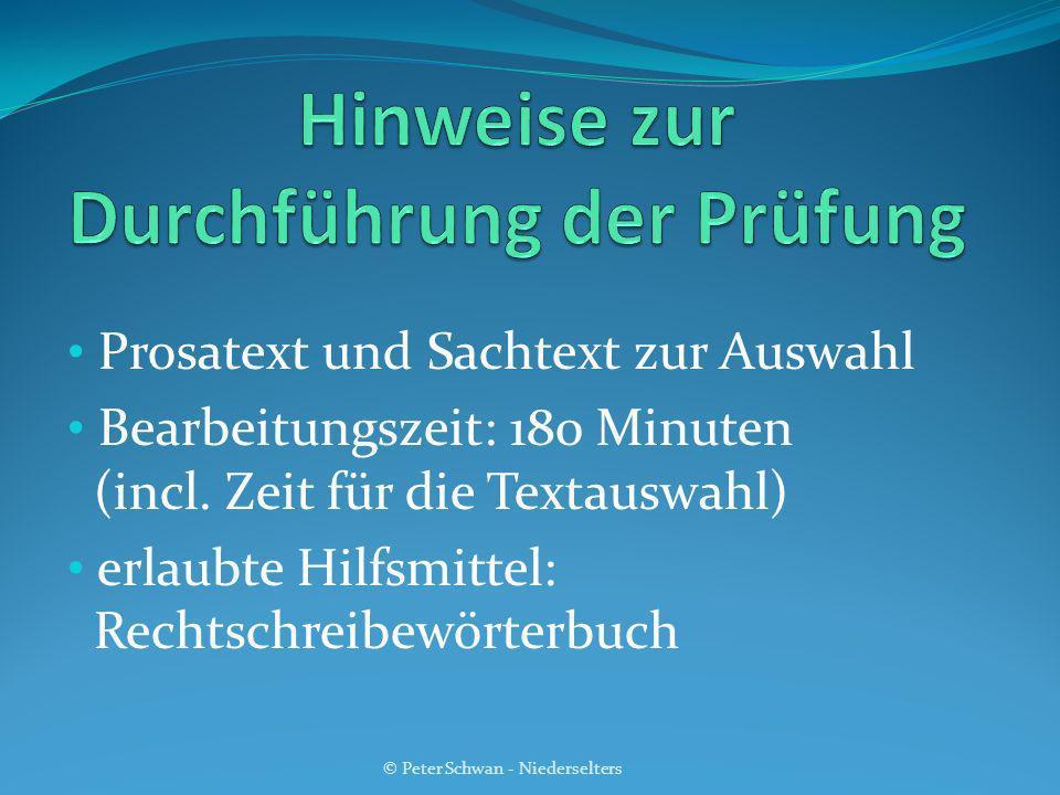 Prosatext und Sachtext zur Auswahl Bearbeitungszeit: 180 Minuten (incl. Zeit für die Textauswahl) erlaubte Hilfsmittel: Rechtschreibewörterbuch © Pete