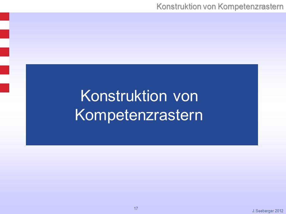 17 Konstruktion von Kompetenzrastern J.Seeberger 2012 Konstruktion von Kompetenzrastern